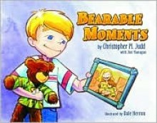 Bearable Moments - Christopher M. Judd