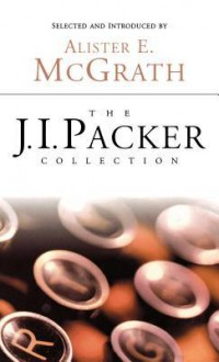 The J.I. Packer Collection - J.I. Packer