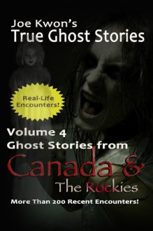 Volume 4: True Ghost Stories from Canada & The Rockies (Joe Kwon's True Ghost Stories from Around the World) - Tom Kong, Joe Kwon