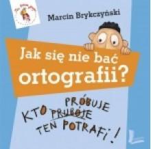 JAK SIĘ NIE BAĆ ORTOGRAFII? Kto próbuje, ten potrafi - Marcin Brykczyński