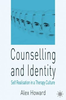 Counselling and Identity: Self Realisation in a Therapy Culture - Alex Howard