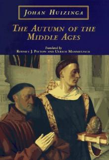 The Autumn of the Middle Ages - Johan Huizinga, Rodney J. Payton, Ulrich Mammitzsch