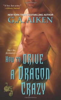 How to Drive a Dragon Crazy - G.A. Aiken