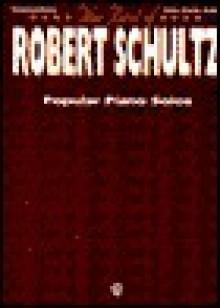 The Best of Robert Schultz: Popular Piano Solos - Robert Schultz