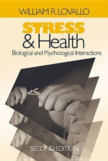 Stress and Health: Biological and Psychological Interactions - William R. Lovallo