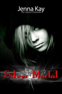 Silver Mortal - Jenna Kay
