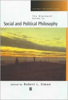 The Blackwell Guide to Social and Political Philosophy: An Anthropological Reader - Robert L. Simon