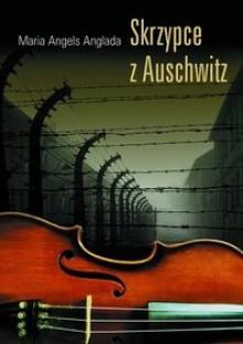 Skrzypce z Auschwitz - Anna Sawicka, Maria Angels Anglada