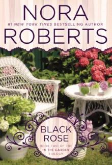 Black Rose: In the Garden Trilogy - Nora Roberts