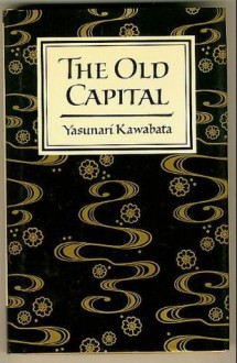 The Old Capital - Yasunari Kawabata