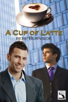 A Cup of Latte - Bebe Burnside