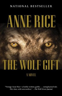 The Wolf Gift: The Wolf Gift Chronicles (The Wolf Gift Chronicles ,#1) - Anne Rice
