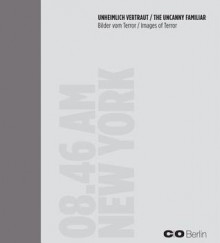 The Uncanny Familiar: Images of Terror - Felix Hoffmann, Friedrich von Borries, Clément Chéroux