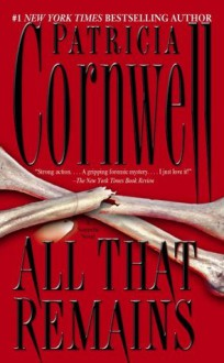 All That Remains: A Scarpetta Novel (Kay Scarpetta Mysteries) - Patricia Cornwell