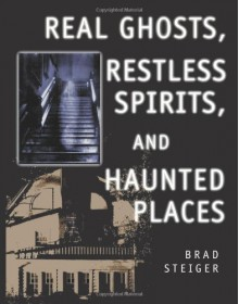 Real Ghosts, Restless Spirits, and Haunted Places (The Seeker Series) - Brad Steiger
