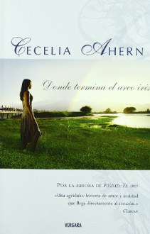 Donde Termina El Arco Iris - Cecelia Ahern, Borja Folch