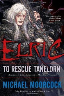 Elric: To Rescue Tanelorn - Michael Moorcock, Michael Wm. Kaluta