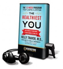 The Healthiest You - Betty Kelly Sargent, Kelly Traver, Cassandra Campbell