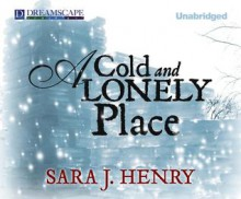 A Cold and Lonely Place - Sara J. Henry, Abby Craden