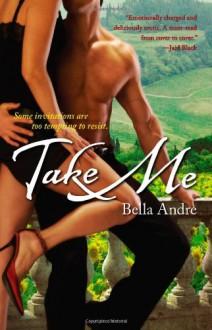 Take Me - Bella Andre