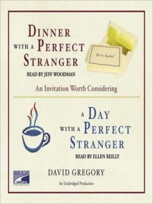Dinner With a Perfect Stranger and Day With a Perfect Stranger: An Invitation Worth Considering (MP3 Book) - David Gregory, Jeff Woodman