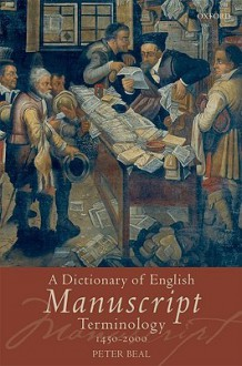 A Dictionary of English Manuscript Terminology: 1450-2000 - Peter Beal