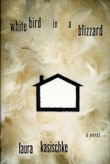 White Bird in a Blizzard: A Novel - Laura Kasischke