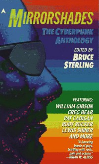 Mirrorshades: The Cyberpunk Anthology - Greg Bear,William Gibson,Paul Di Filippo,John Shirley,Bruce Sterling,Pat Cadigan,Rudy Rucker,Lewis Shiner,James Patrick Kelly,Marc Laidlaw,Tom Maddox
