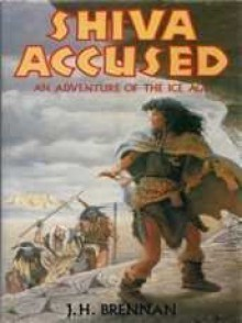 Shiva Accused: An Adventure of the Ice Age - J. H. Brennan