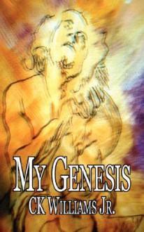 My Genesis - C.K. Williams