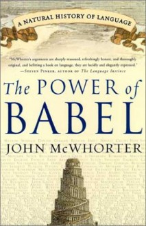 The Power of Babel: A Natural History of Language - John H. McWhorter