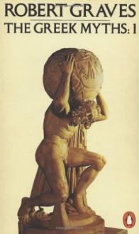 The Greek Myths 1 - Robert Graves