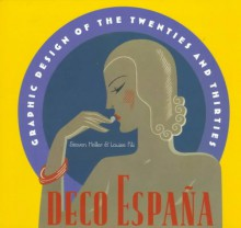 Deco Espana: Graphic Design of the Twenties and Thirties - Steven Heller, Louise Fili