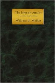 The Johnson Amulet and Other Scottish Terrors - William Meikle