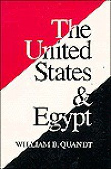 The United States and Egypt: An Essay on Policy for the 1990s - William B. Quandt