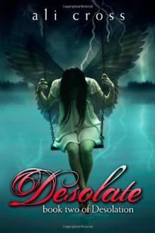 Desolate: book two of Desolation - ali cross