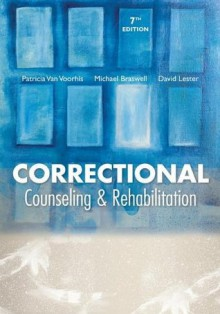 Correctional Counseling and Rehabilitation - Van Voorhis, Patricia, Michael C. Braswell, David Lester
