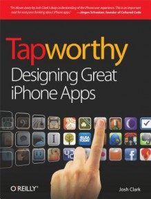 Tapworthy: Designing Great Iphone Apps - Josh Clark