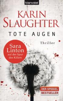 Tote Augen: Thriller - Karin Slaughter