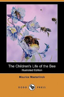 The Children's Life of the Bee - Maurice Maeterlinck, Alfred Sutro, Herschel Williams