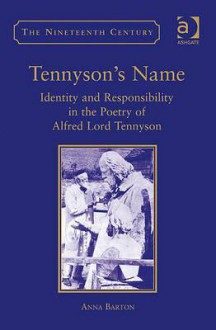 Tennyson's Name: Identity and Responsibility in the Poetry of Alfred Lord Tennyson - Anna Barton
