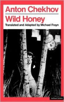 Wild Honey - Anton Chekov, Michael Frayn (Translator)