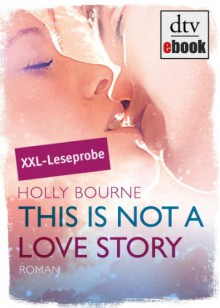 This is not a love story Leseprobe: Roman - Holly Bourne