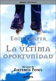 La última oportunidad - Eoin Colfer