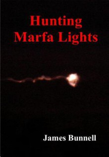 Hunting Marfa Lights - James Bunnell