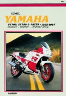 Yamaha Fz700, Fz750 and Fazer, 1985-1987: Service, Repair, Maintenance - Ed Scott, Alan Ahlstrand