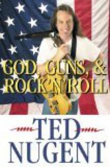 God, Guns, & Rock 'N' Roll - Nugent Ted