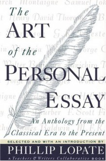 The Art of the Personal Essay: An Anthology from the Classical Era to the Present - Teachers & Writers Collaborative, Phillip Lopate