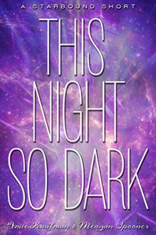 This Night So Dark (The Starbound Trilogy) - Meagan Spooner Amie Kaufman