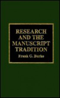 Research and the Manuscript Tradition - Frank G. Burke